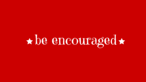 Be Encouraged text